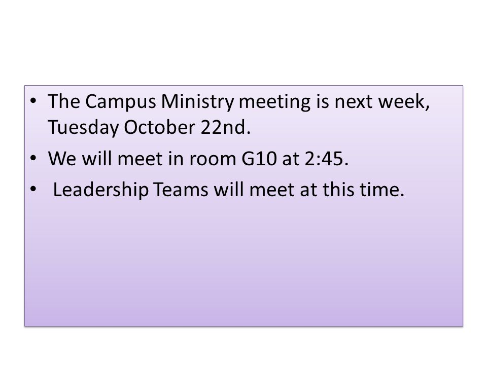 The Campus Ministry meeting is next week, Tuesday October 22nd.