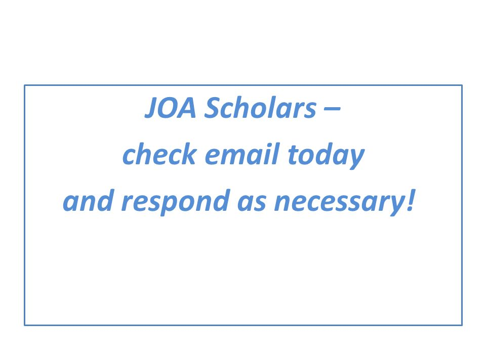 JOA Scholars – check  today and respond as necessary!