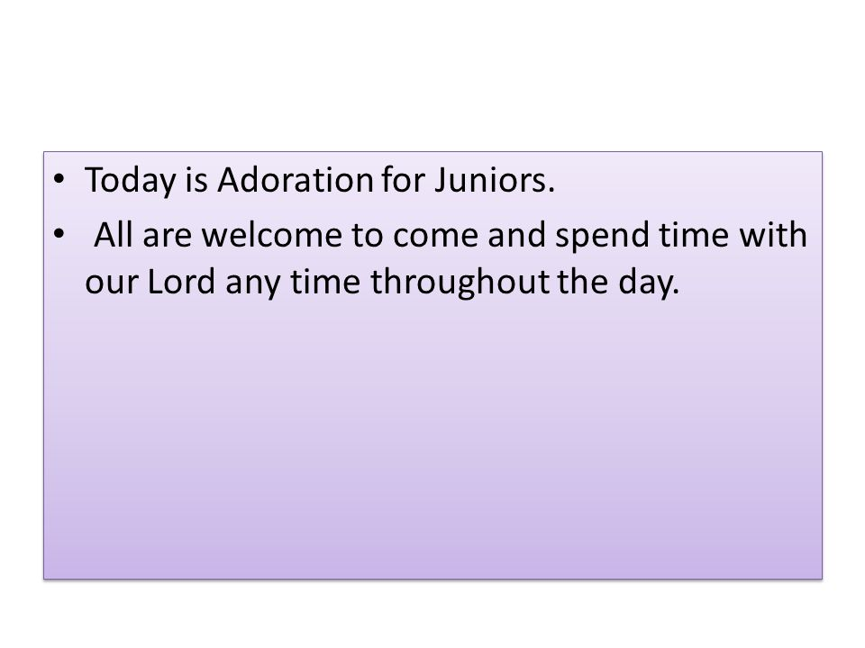 Today is Adoration for Juniors.