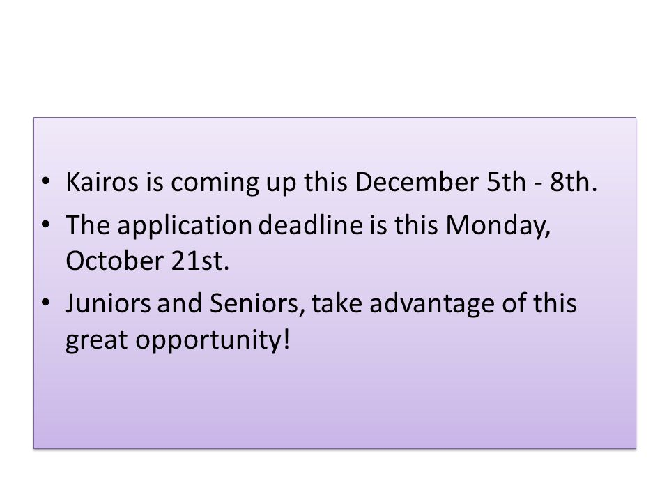 Kairos is coming up this December 5th - 8th. The application deadline is this Monday, October 21st.