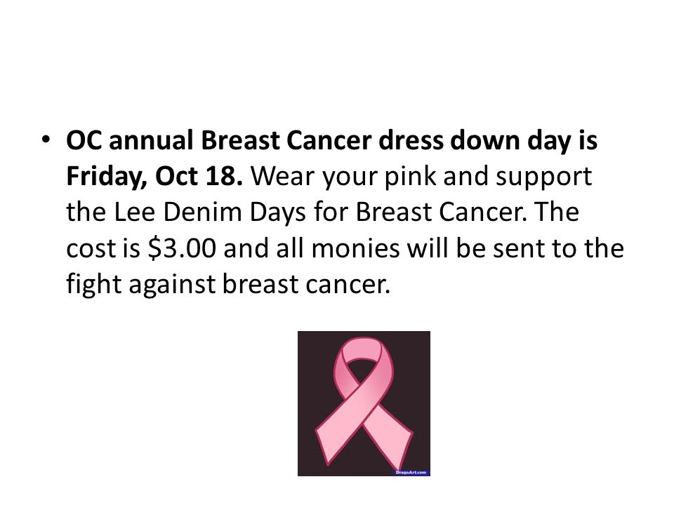 OC annual Breast Cancer dress down day is Friday, Oct 18.