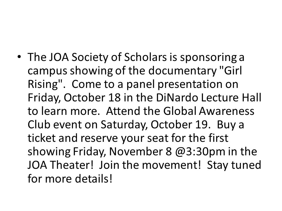 The JOA Society of Scholars is sponsoring a campus showing of the documentary Girl Rising .