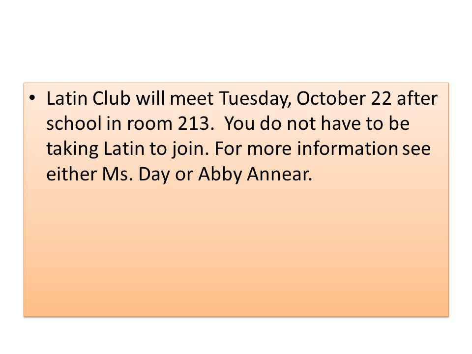 Latin Club will meet Tuesday, October 22 after school in room 213.
