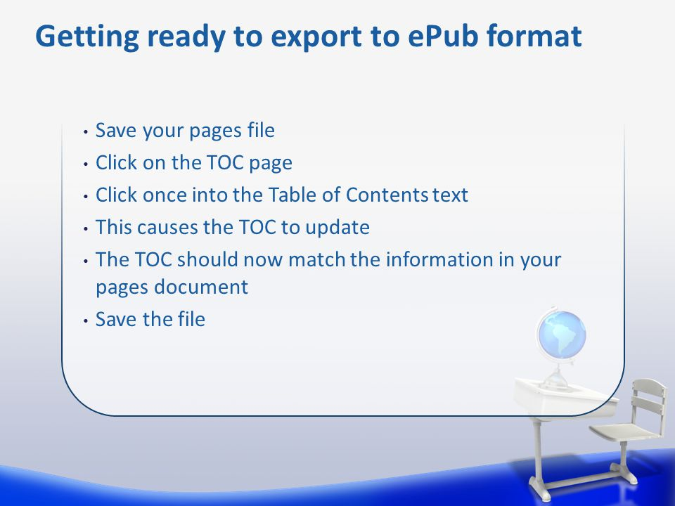 Save your pages file Click on the TOC page Click once into the Table of Contents text This causes the TOC to update The TOC should now match the information in your pages document Save the file Getting ready to export to ePub format