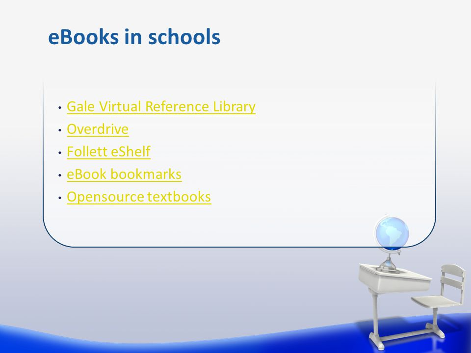 Gale Virtual Reference Library Overdrive Follett eShelf eBook bookmarks Opensource textbooks eBooks in schools