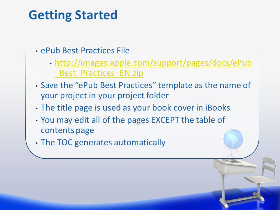 ePub Best Practices File   _Best_Practices_EN.zip   _Best_Practices_EN.zip Save the ePub Best Practices template as the name of your project in your project folder The title page is used as your book cover in iBooks You may edit all of the pages EXCEPT the table of contents page The TOC generates automatically Getting Started