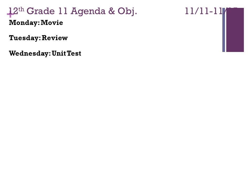 + 12 th Grade 11 Agenda & Obj. 11/11-11/15 Monday: Movie Tuesday: Review Wednesday: Unit Test