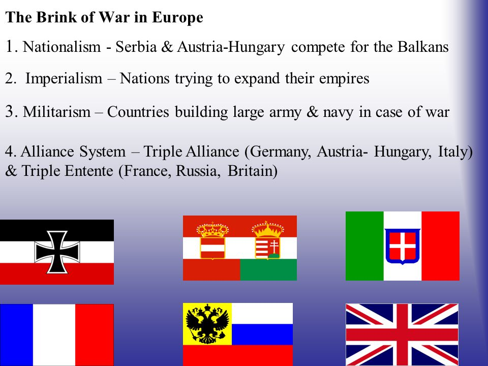 The Brink of War in Europe 1. Nationalism - Serbia & Austria-Hungary compete for the Balkans 2.