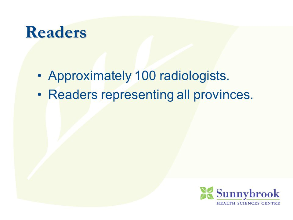 Readers Approximately 100 radiologists. Readers representing all provinces.