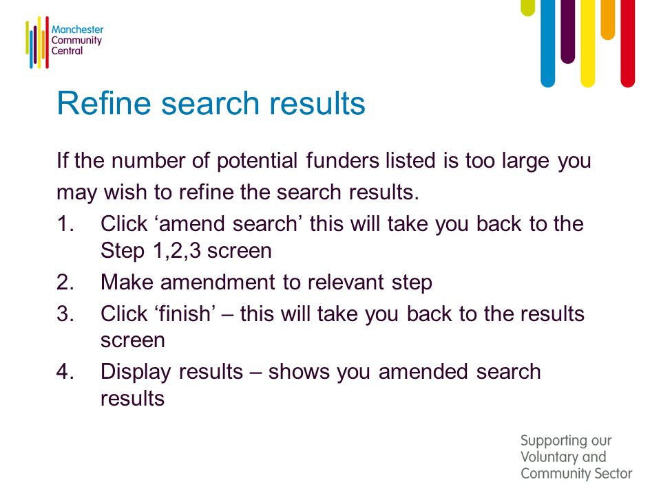 Refine search results If the number of potential funders listed is too large you may wish to refine the search results.