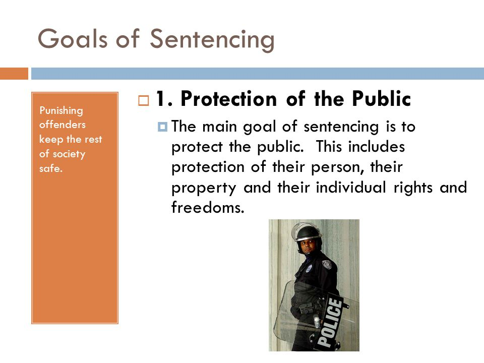 Goals of Sentencing Punishing offenders keep the rest of society safe.