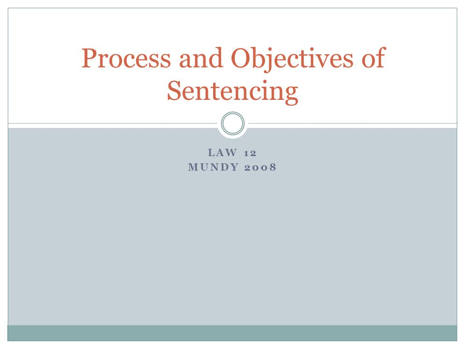 LAW 12 MUNDY 2008 Process and Objectives of Sentencing