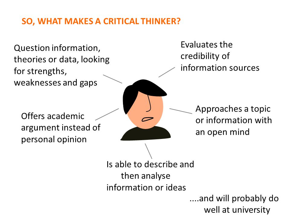 Offers academic argument instead of personal opinion SO, WHAT MAKES A CRITICAL THINKER.