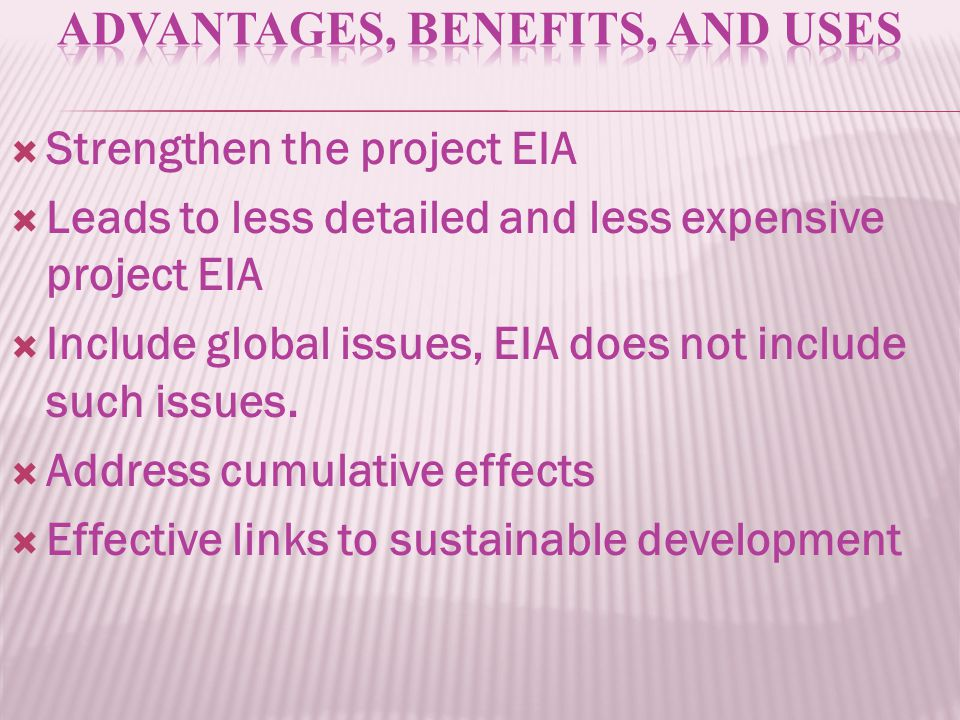  Strengthen the project EIA  Leads to less detailed and less expensive project EIA  Include global issues, EIA does not include such issues.