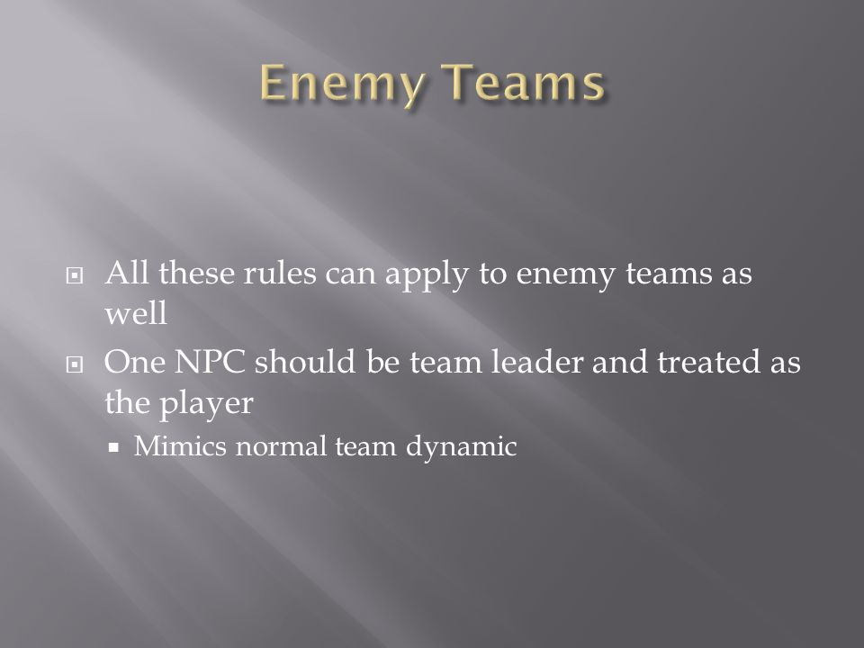  All these rules can apply to enemy teams as well  One NPC should be team leader and treated as the player  Mimics normal team dynamic
