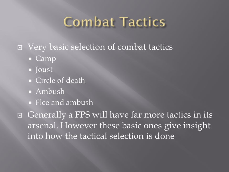  Very basic selection of combat tactics  Camp  Joust  Circle of death  Ambush  Flee and ambush  Generally a FPS will have far more tactics in its arsenal.