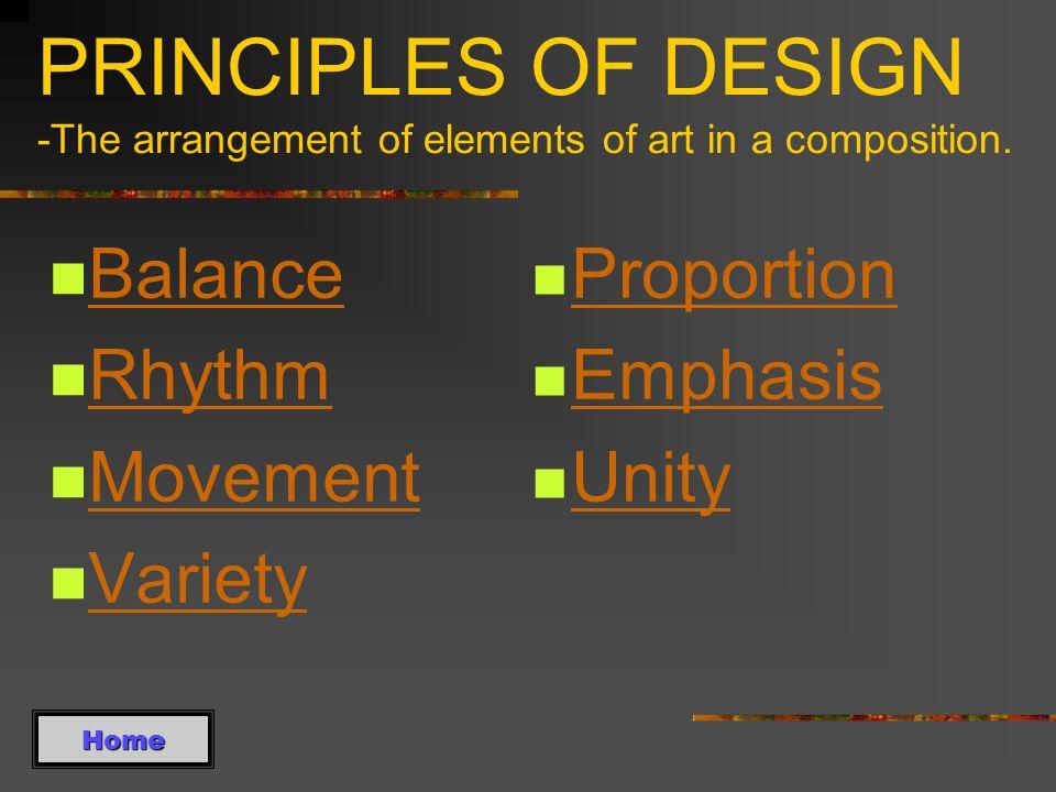 PRINCIPLES OF DESIGN -The arrangement of elements of art in