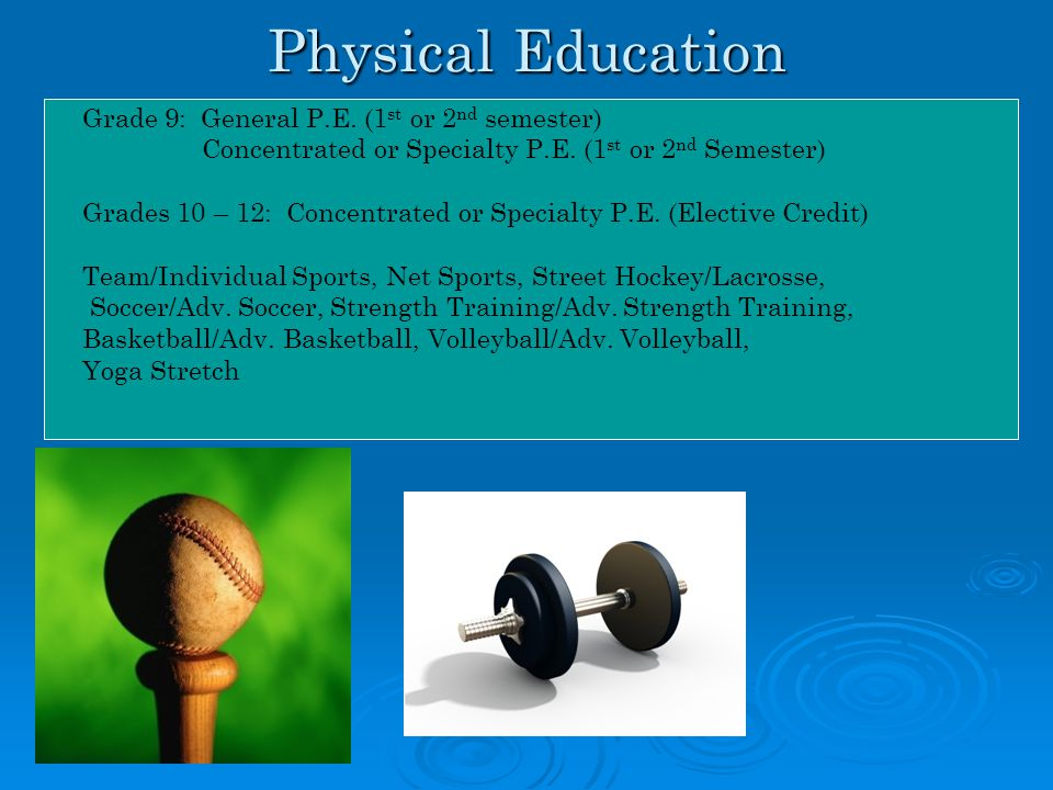 Physical Education Grade 9: General P.E. (1 st or 2 nd semester) Concentrated or Specialty P.E.