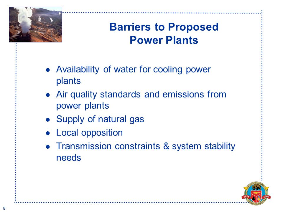 8 Barriers to Proposed Power Plants l Availability of water for cooling power plants l Air quality standards and emissions from power plants l Supply of natural gas l Local opposition l Transmission constraints & system stability needs