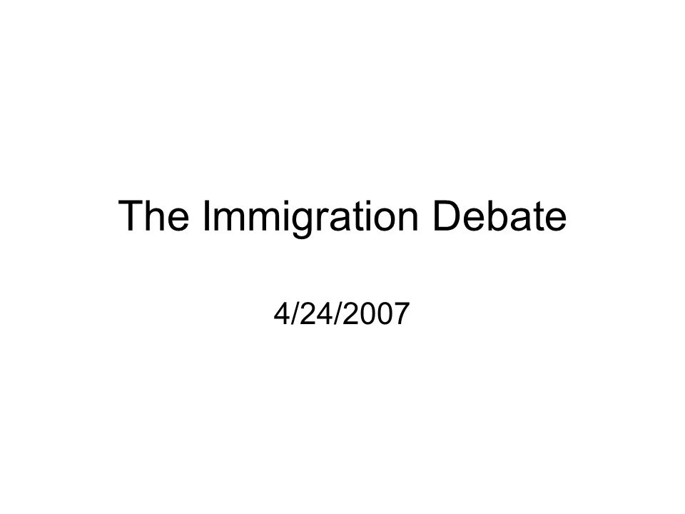 The Immigration Debate 4/24/2007