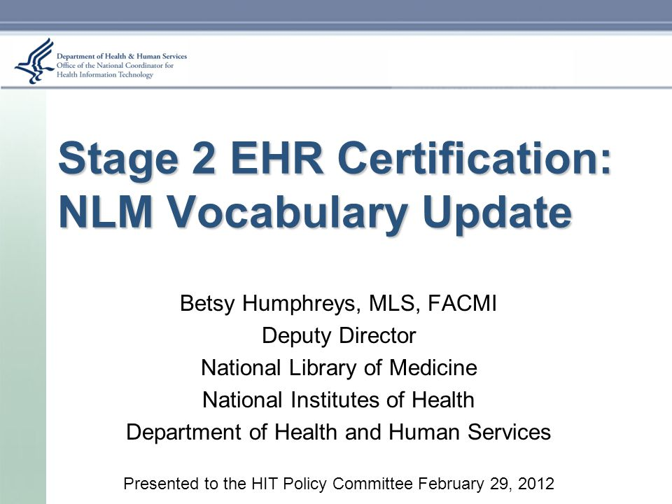 Stage 2 EHR Certification: NLM Vocabulary Update Betsy Humphreys ...