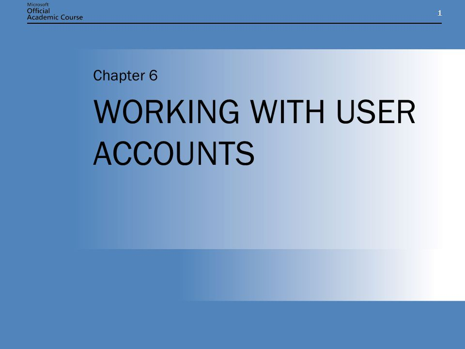 11 WORKING WITH USER ACCOUNTS Chapter 6