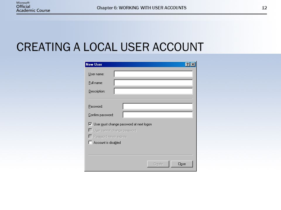 Chapter 6: WORKING WITH USER ACCOUNTS12 CREATING A LOCAL USER ACCOUNT