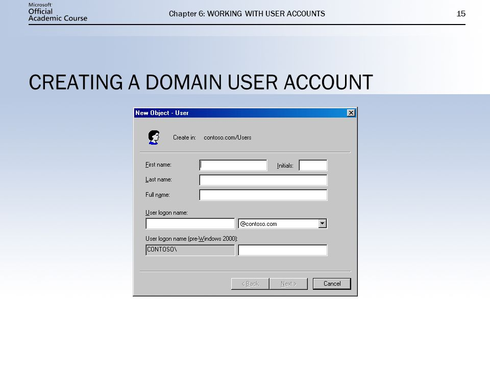 Chapter 6: WORKING WITH USER ACCOUNTS15 CREATING A DOMAIN USER ACCOUNT