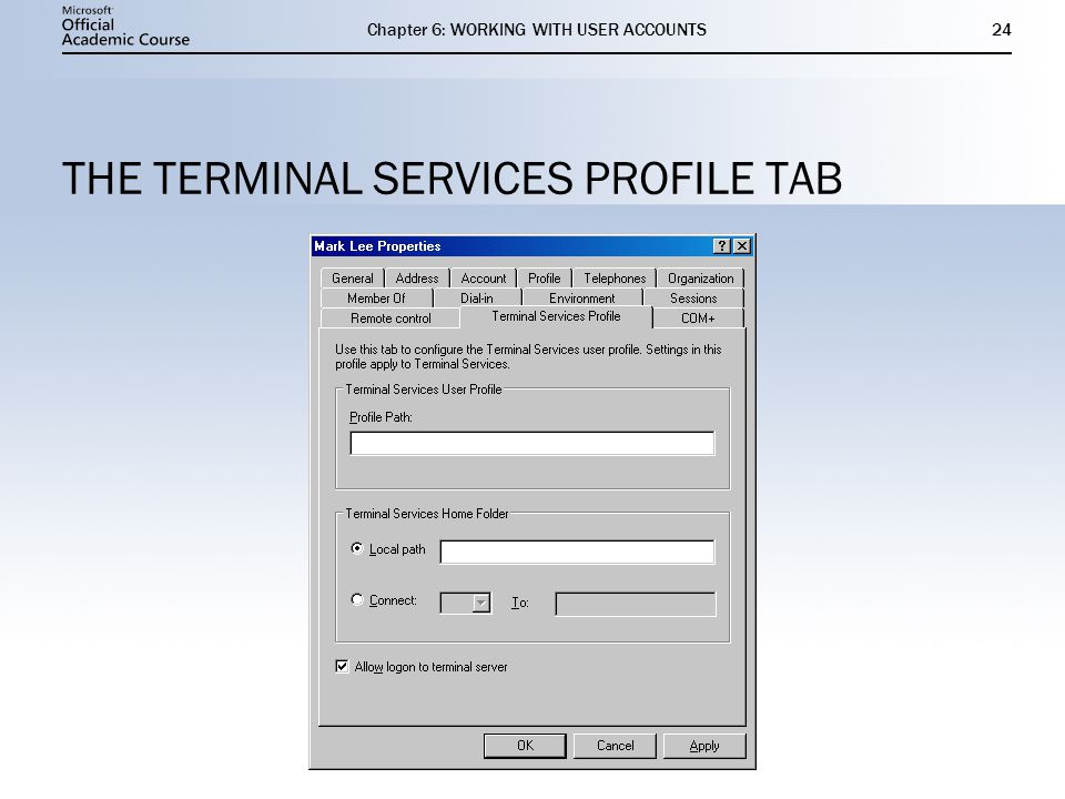 Chapter 6: WORKING WITH USER ACCOUNTS24 THE TERMINAL SERVICES PROFILE TAB