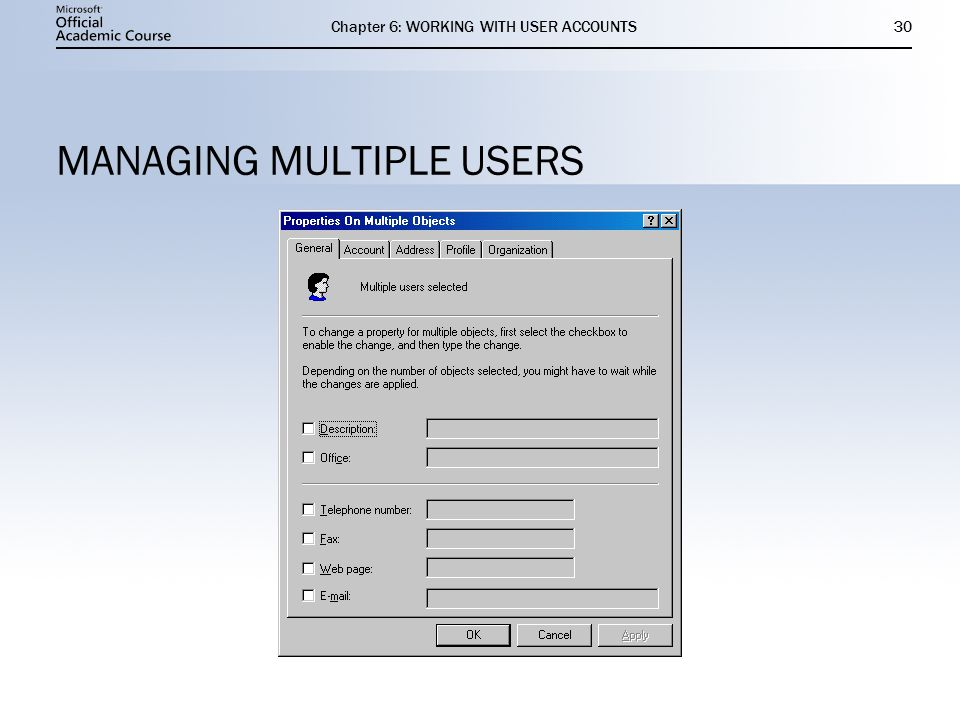 Chapter 6: WORKING WITH USER ACCOUNTS30 MANAGING MULTIPLE USERS
