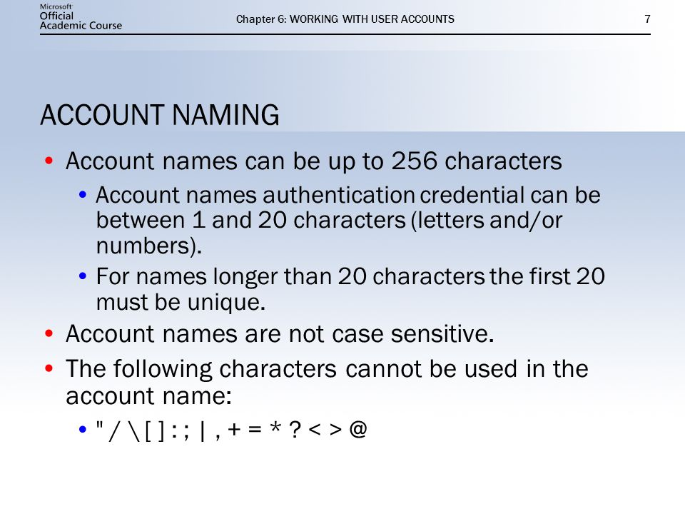 Chapter 6: WORKING WITH USER ACCOUNTS7 ACCOUNT NAMING Account names can be up to 256 characters Account names authentication credential can be between 1 and 20 characters (letters and/or numbers).
