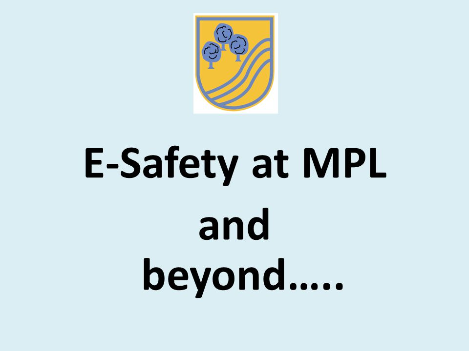 E-Safety at MPL and beyond…..