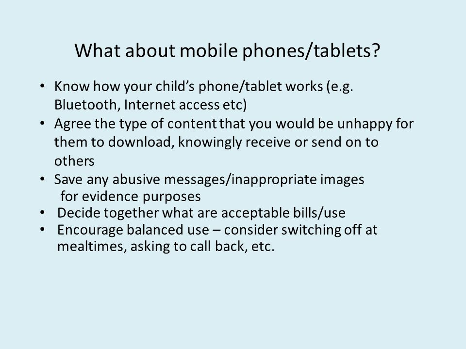 What about mobile phones/tablets. Know how your child's phone/tablet works (e.g.