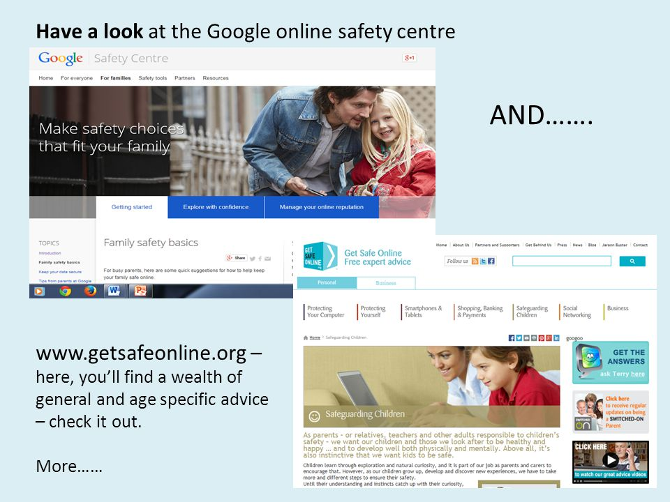 Have a look at the Google online safety centre   – here, you'll find a wealth of general and age specific advice – check it out.