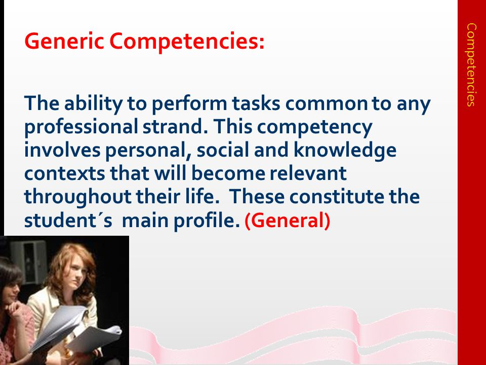 Generic Competencies: The ability to perform tasks common to any professional strand.