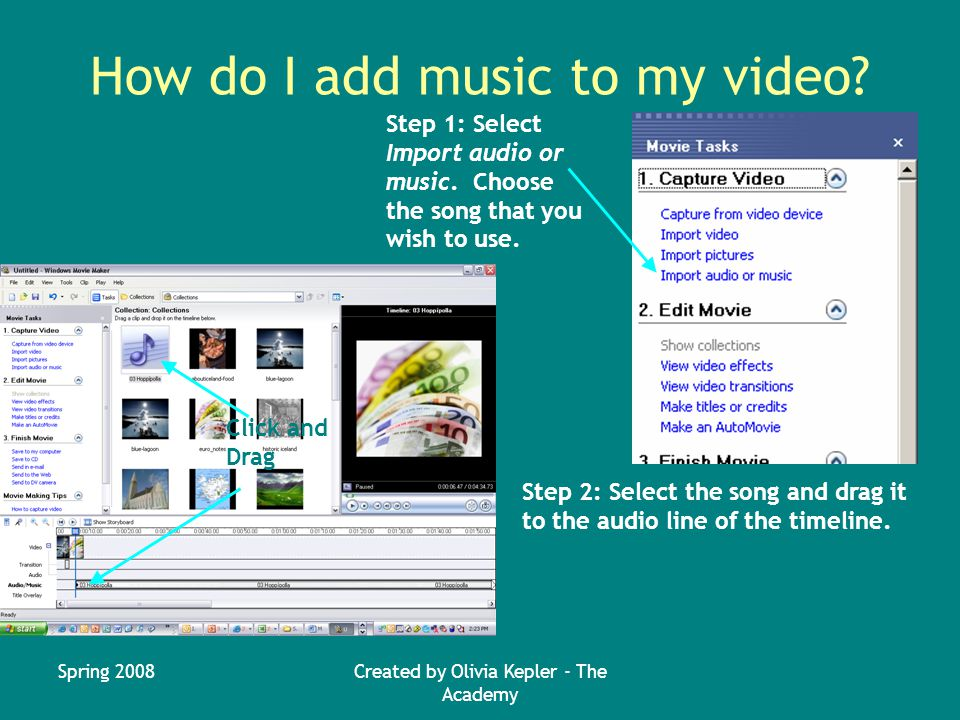 Spring 2008Created by Olivia Kepler - The Academy How do I add music to my video.