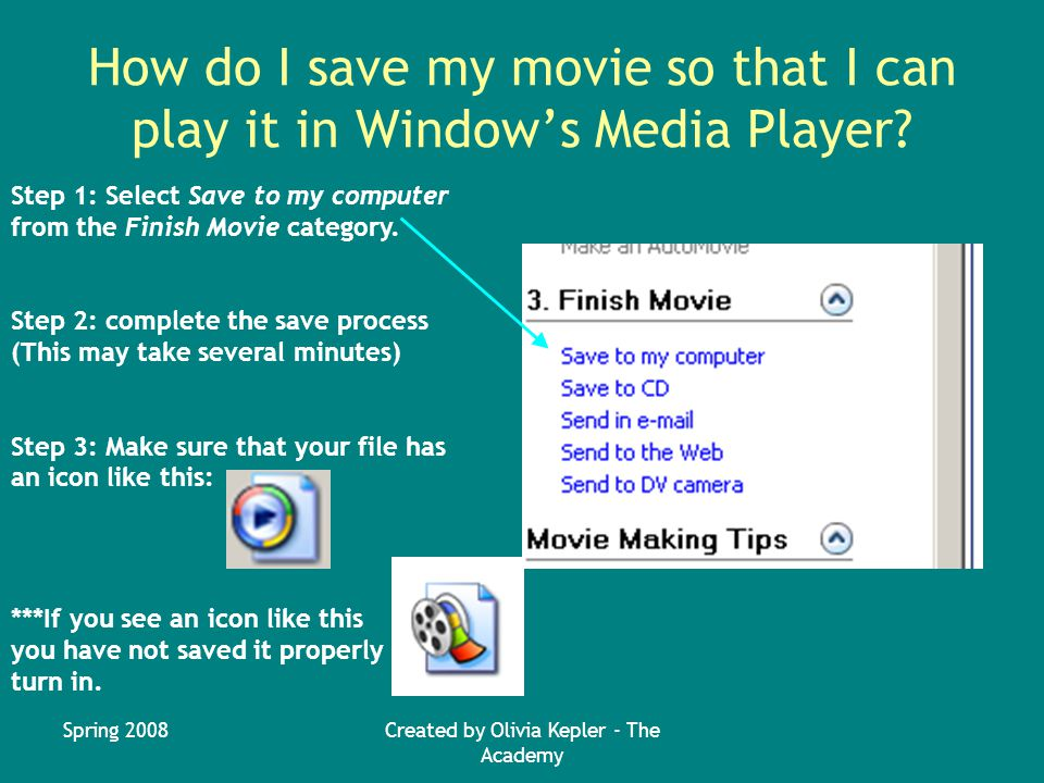 Spring 2008Created by Olivia Kepler - The Academy How do I save my movie so that I can play it in Window's Media Player.