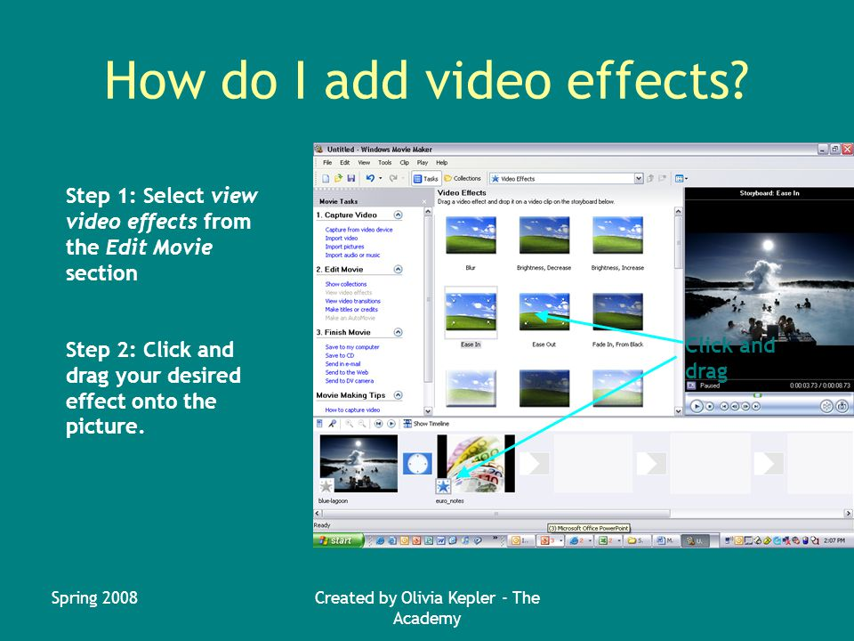 Spring 2008Created by Olivia Kepler - The Academy How do I add video effects.