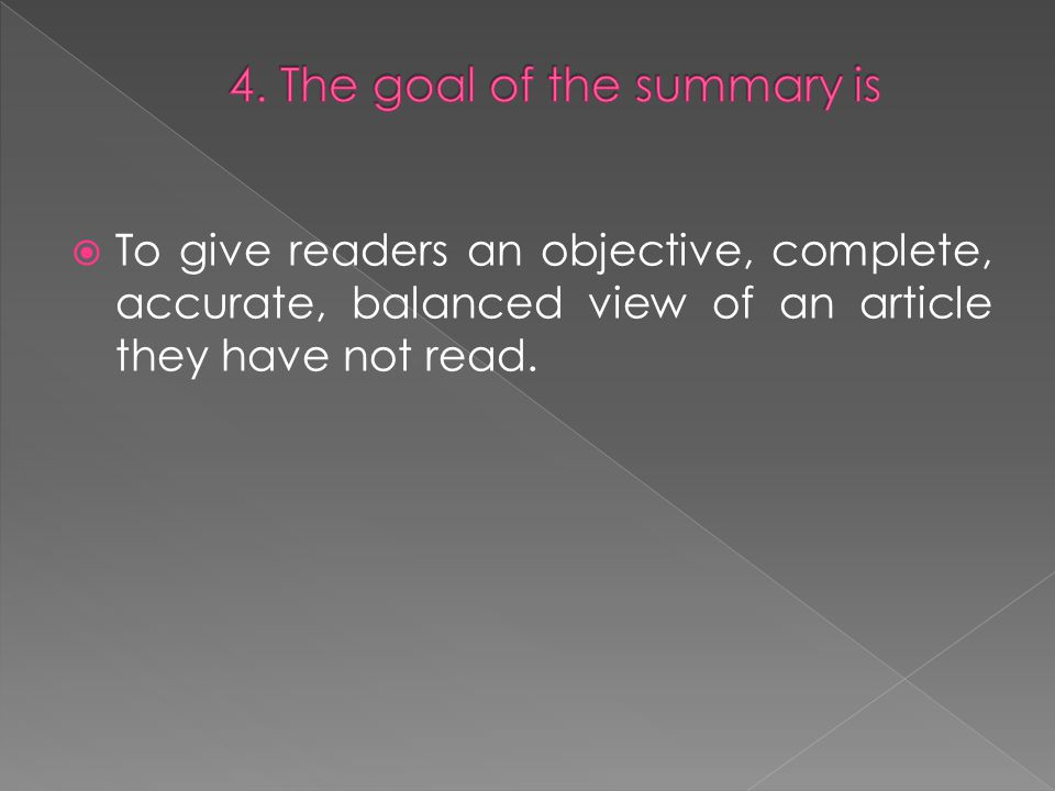  To give readers an objective, complete, accurate, balanced view of an article they have not read.