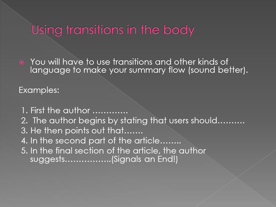  You will have to use transitions and other kinds of language to make your summary flow (sound better).