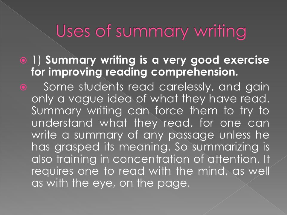  1) Summary writing is a very good exercise for improving reading comprehension.
