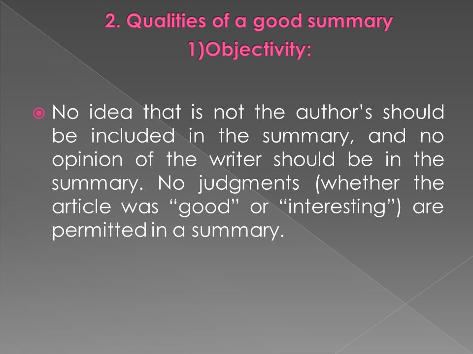  No idea that is not the author's should be included in the summary, and no opinion of the writer should be in the summary.