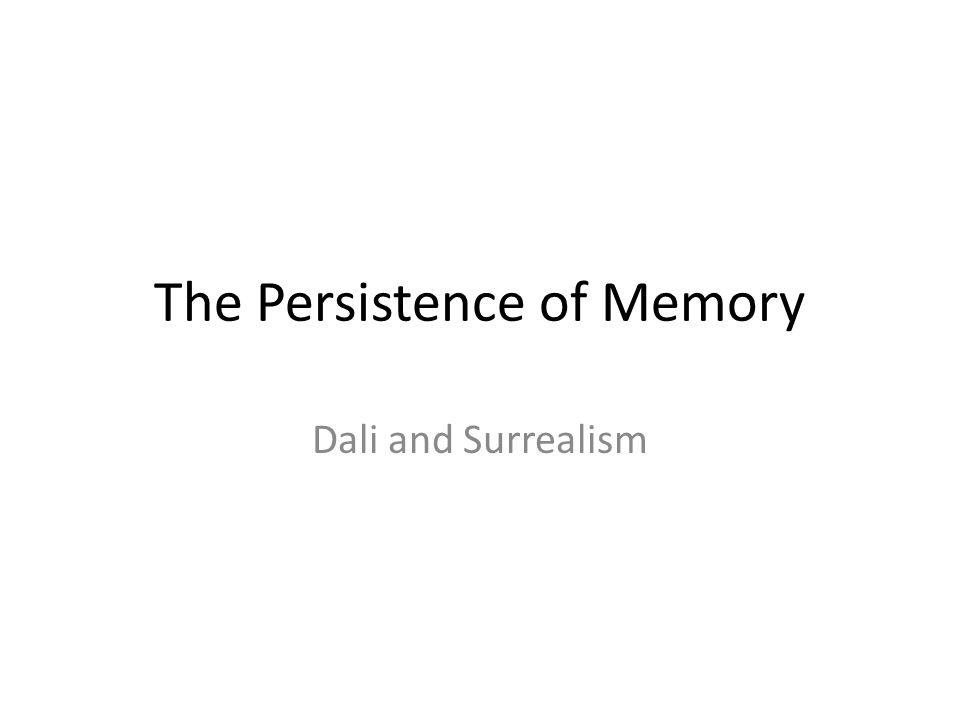 The Persistence of Memory Dali and Surrealism