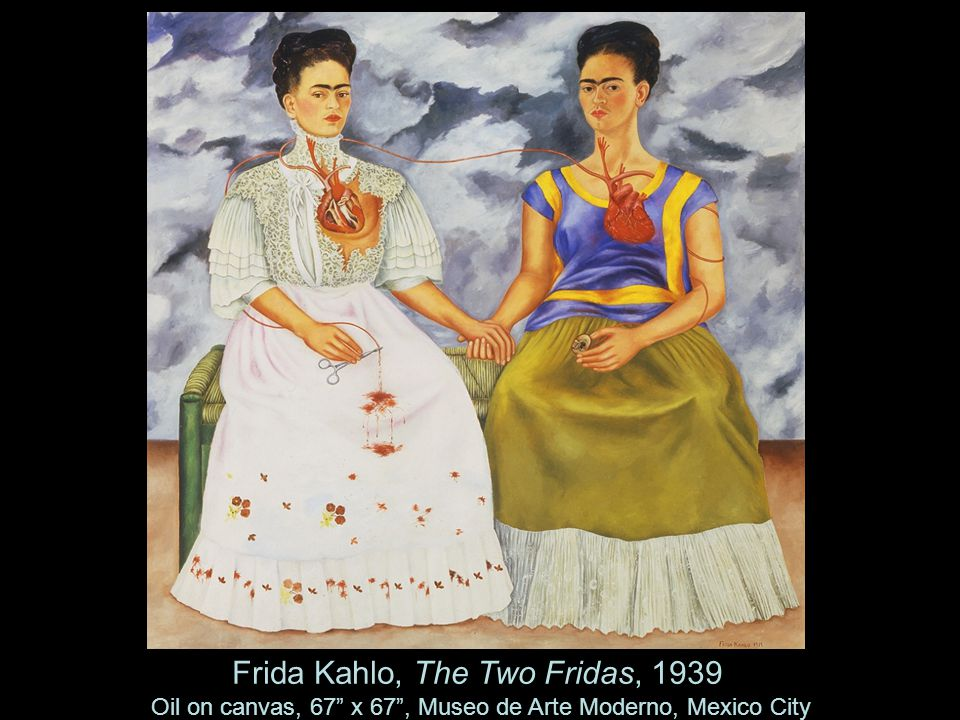 Frida Kahlo, The Two Fridas, 1939 Oil on canvas, 67 x 67 , Museo de Arte Moderno, Mexico City