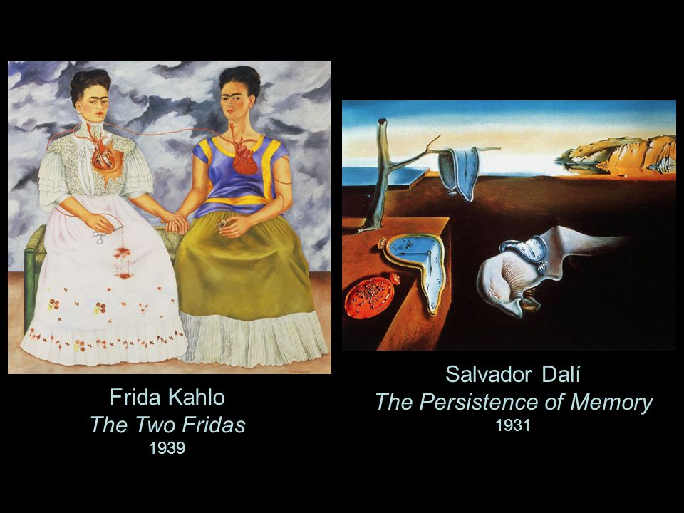 Salvador Dalí The Persistence of Memory 1931 Frida Kahlo The Two Fridas 1939