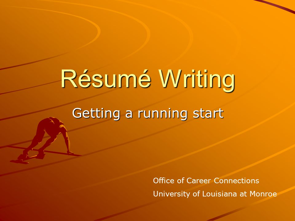 Résumé Writing Getting a running start Office of Career Connections University of Louisiana at Monroe