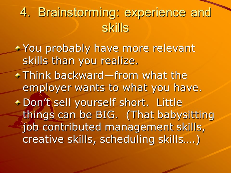4. Brainstorming: experience and skills You probably have more relevant skills than you realize.