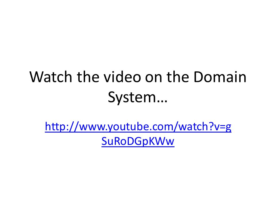 Watch the video on the Domain System…   v=g SuRoDGpKWw