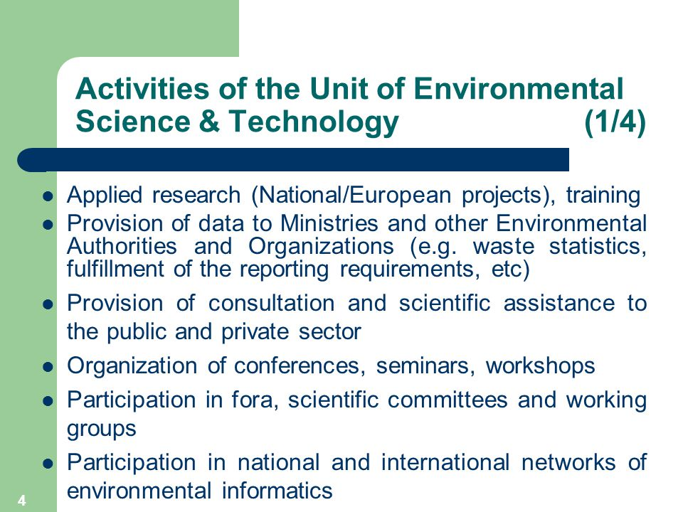4 Activities of the Unit of Environmental Science & Technology (1/4) Applied research (National/European projects), training Provision of data to Ministries and other Environmental Authorities and Organizations (e.g.