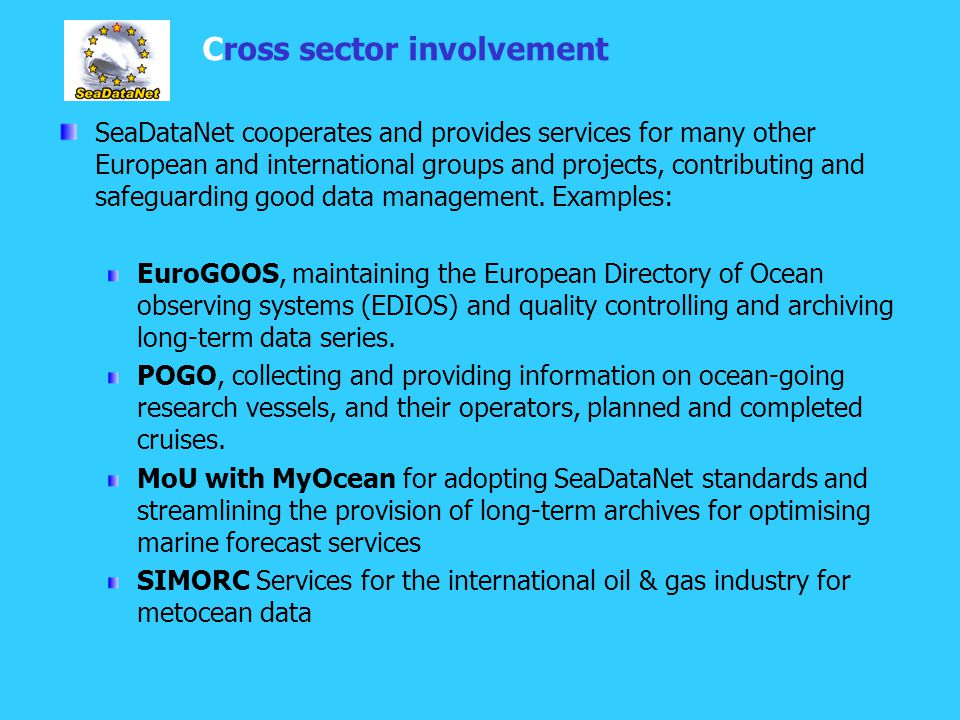 Cross sector involvement SeaDataNet cooperates and provides services for many other European and international groups and projects, contributing and safeguarding good data management.